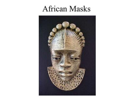 African Masks. Native Art Africa is the home of the earliest findings of human civilization. Almost as old as human culture is the human need to create.