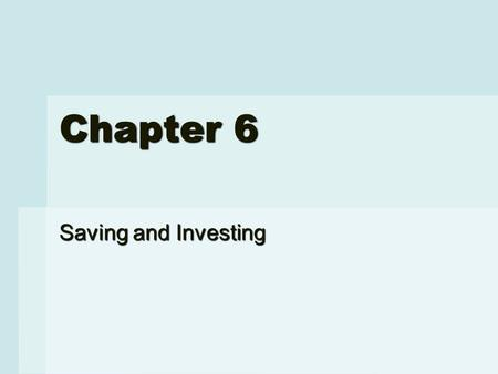 Chapter 6 Saving and Investing. Section 6-1: Why Save?  Deciding to save  People save for purchases that require more funds than available, for emergencies,
