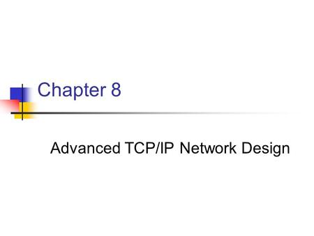 Chapter 8 Advanced TCP/IP Network Design. Classful IP Addressing There are three basic classes of addresses known as class A, B, or C networks.