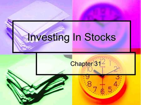 Investing In Stocks Chapter 31. Today's Schedule Tuesday's Quiz Review Tuesday's Quiz Review Assignment of Homework Assignment of Homework Chapter 31.