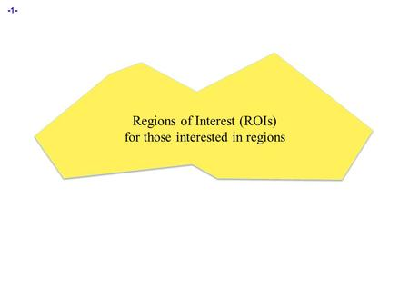 -1- Regions of Interest (ROIs) for those interested in regions.