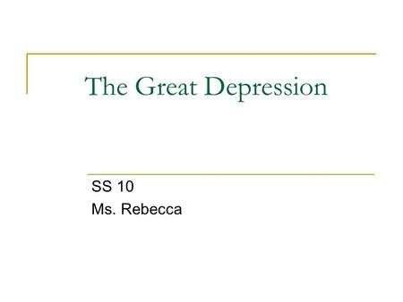 The Great Depression SS 10 Ms. Rebecca. Before we start, let's write about The Grapes of Wrath Take out a piece of paper. Write one full page about how.