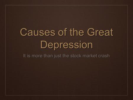 Causes of the Great Depression It is more than just the stock market crash.
