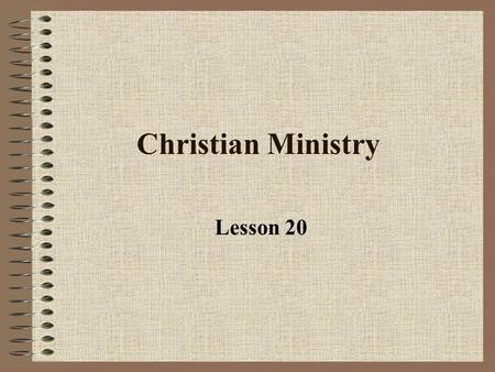 Christian Ministry Lesson 20. Our Gospel Ministry 1 Corinthians 4:1-2 1 So then, men ought to regard us as servants of Christ and as those entrusted with.