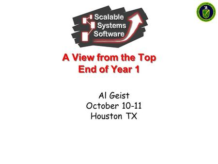 A View from the Top End of Year 1 Al Geist October 10-11 Houston TX.