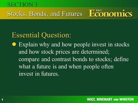 1 Essential Question: Explain why and how people invest in stocks and how stock prices are determined; compare and contrast bonds to stocks; define what.