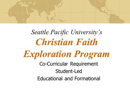 Co-Curricular Requirement Student-Led Educational and Formational Seattle Pacific University's Christian Faith Exploration Program.