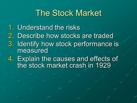 The Stock Market Understand the risks Describe how stocks are traded