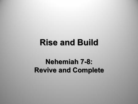 Rise and Build Nehemiah 7-8: Revive and Complete.