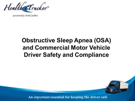 Obstructive Sleep Apnea (OSA) and Commercial Motor Vehicle Driver Safety and Compliance powered by WellCardRx.