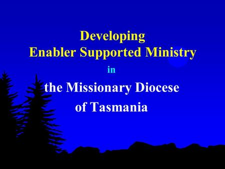 Developing Enabler Supported Ministry in the Missionary Diocese of Tasmania.