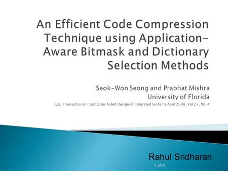 Seok-Won Seong and Prabhat Mishra University of Florida IEEE Transaction on Computer Aided Design of Intigrated Systems April 2008, Vol 27, No. 4 Rahul.
