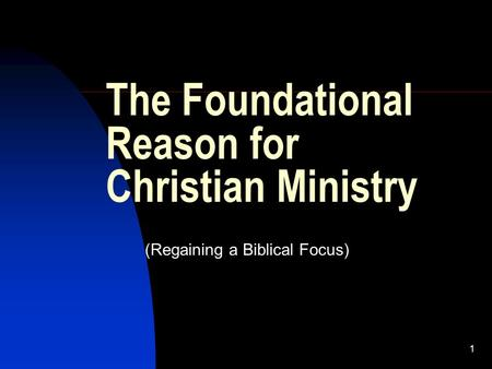 1 The Foundational Reason for Christian Ministry (Regaining a Biblical Focus)