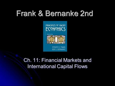 Frank & Bernanke 2nd Ch. 11: Financial Markets and International Capital Flows.