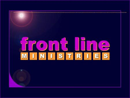 Front line MINISTRIES. serving those on the front lines of ministry serving those on the front lines of ministry MINISSO.