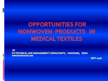 USA- NONWOVENS ROLL GOODS IN MEDICAL MARKETS- $ 600 Million USA - NONWOVENS CONVERTED PRODUCTS IN MEDICAL MARKET- $ 2.8 Billion.