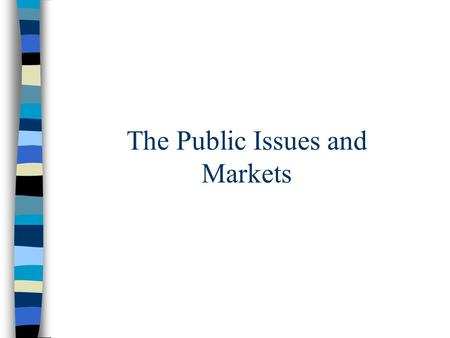 The Public Issues and Markets. The Public Issue The Basic Procedure –Management gets the approval of the Board of Directors. –The firm prepares and files.
