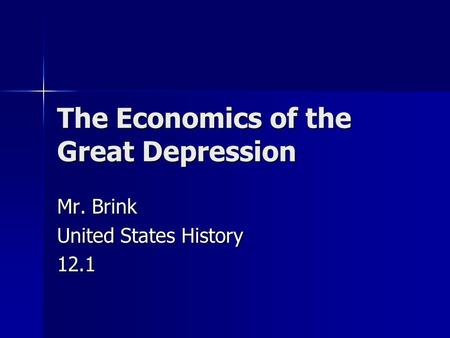 The Economics of the Great Depression Mr. Brink United States History 12.1.