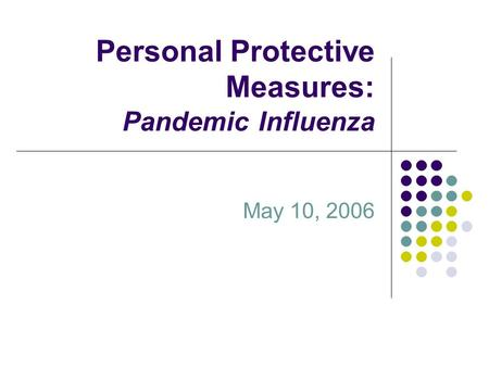 Personal Protective Measures: Pandemic Influenza May 10, 2006.