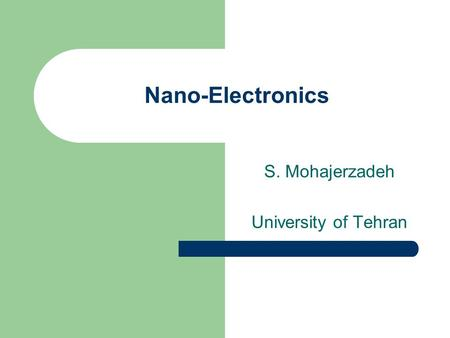 Nano-Electronics S. Mohajerzadeh University of Tehran.