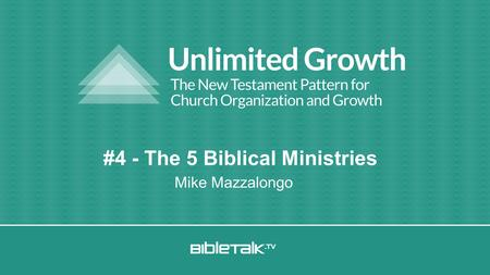 Mike Mazzalongo #4 - The 5 Biblical Ministries. Unlimited Growth Review.