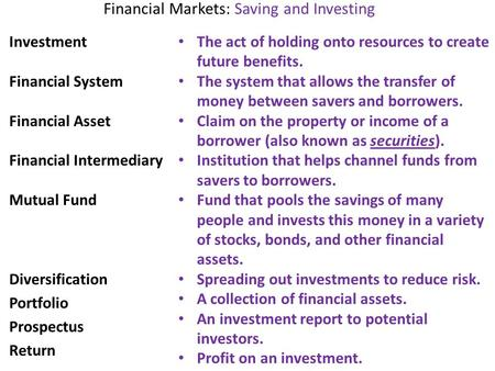 Financial Markets: Saving and Investing Investment Financial System Financial Asset Financial Intermediary Mutual Fund Diversification Portfolio Prospectus.