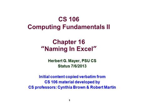 "1 CS 106 Computing Fundamentals II Chapter 16 ""Naming In Excel"" Herbert G. Mayer, PSU CS Status 7/6/2013 Initial content copied verbatim from CS 106 material."