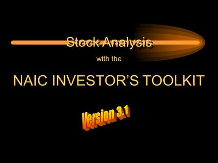 Stock Analysis with the NAIC INVESTOR'S TOOLKIT Stock Analysis with the NAIC INVESTOR'S TOOLKIT.