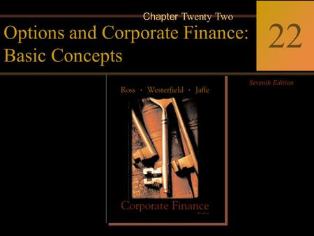 McGraw-Hill/Irwin Copyright © 2004 by The McGraw-Hill Companies, Inc. All rights reserved. 22-0 Corporate Finance Ross  Westerfield  Jaffe Seventh Edition.