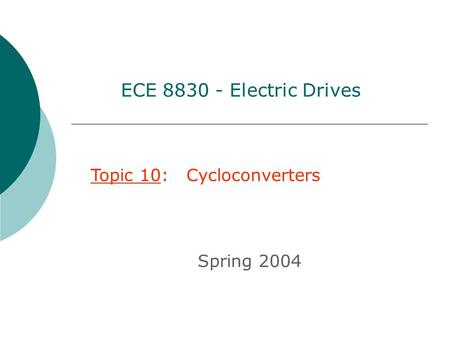 Topic 10: Cycloconverters Spring 2004 ECE 8830 - Electric Drives.