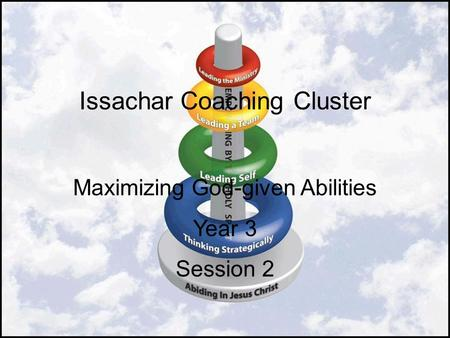 Issachar Coaching Cluster Maximizing God-given Abilities Year 3 Session 2.