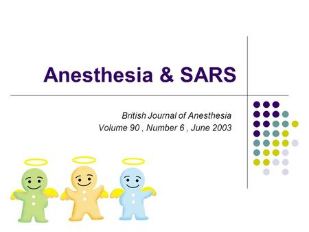 Anesthesia & SARS British Journal of Anesthesia Volume 90, Number 6, June 2003.