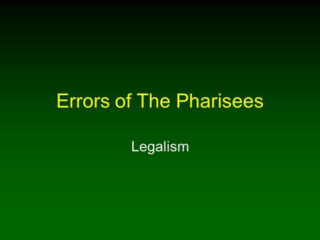 Errors of The Pharisees Legalism. 2 Introduction Legalism - glaring error of the Pharisees, best-known Jewish party of Jesus' day Known for their careful.