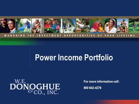 Power Income Portfolio For more information call: 800 642-4276.