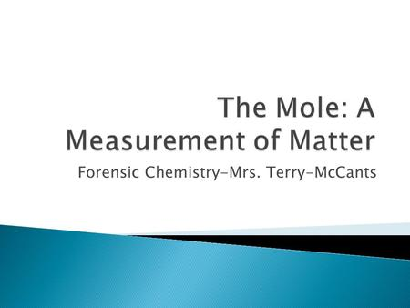 Forensic Chemistry-Mrs. Terry-McCants.  Measuring matter deals with how you can convert a count, mass and mass of something.  Knowing how the count,