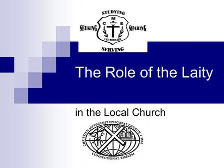 The Role of the Laity in the Local Church. WSG District Lay Ministry Mission Statement As Laymen of the CME Church, our mission is to: Study to become.