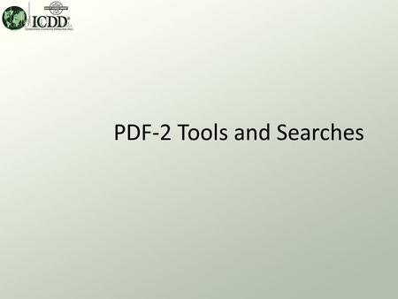 PDF-2 Tools and Searches. PDF-2 Release 2009 Using DDView The PDF-2 Release 2009 database requires retrieval software, such as ICDD's DDView or developers'