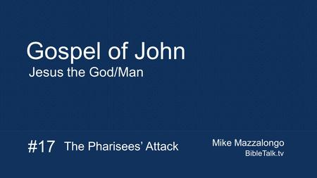 Mike Mazzalongo BibleTalk.tv Gospel of John Jesus the God/Man #17 The Pharisees' Attack.