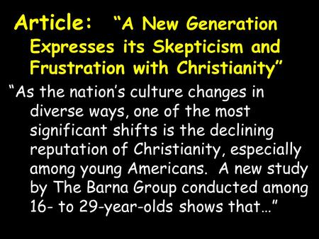 "Article: ""A New Generation Expresses its Skepticism and Frustration with Christianity"" ""As the nation's culture changes in diverse ways, one of the most."