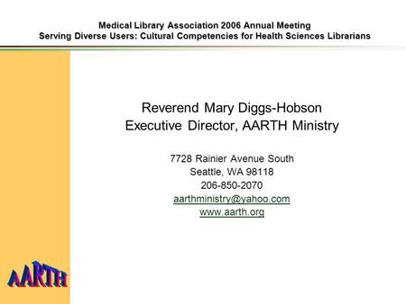 Medical Library Association 2006 Annual Meeting Serving Diverse Users: Cultural Competencies for Health Sciences Librarians Reverend Mary Diggs-Hobson.