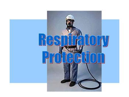 Outline Classroom –Introduction –Terminology –Respirator Program Hands-on –Cleaning –Inspection –Fit testing.