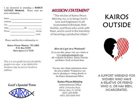 KAIROS OUTSIDE A SUPPORT WEEKEND FOR WOMEN WHO HAVE A RELATIVE OR FRIEND WHO IS, OR HAS BEEN, INCARCERATED. I am interested in attending a KAIROS OUTSIDE.