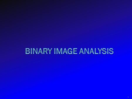 1. Binary Image B(r,c) 2 0 represents the background 1 represents the foreground 00010010001000 00011110001000 00010010001000.