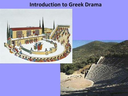 Introduction to Greek Drama. FATE: The Greeks believed that everything happened for a reason and that the path they led in life, was prescribed for them.
