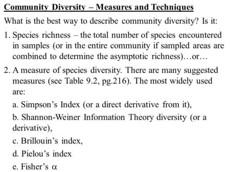 Community Diversity – Measures and Techniques What is the best way to describe community diversity? Is it: 1.Species richness – the total number of species.