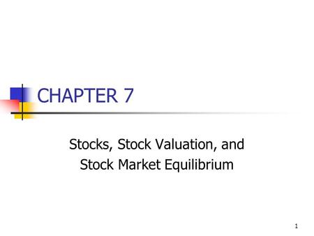 1 CHAPTER 7 Stocks, Stock Valuation, and Stock Market Equilibrium.