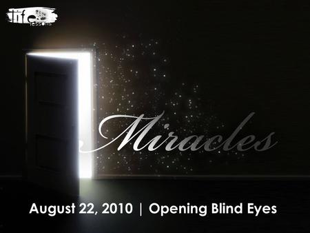 August 22, 2010 | Opening Blind Eyes. 1. There are two main factors that keep us out of communication with God: either we do not hear or understand what.