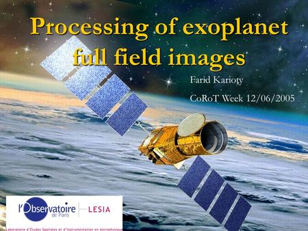 Processing of exoplanet full field images Farid Karioty CoRoT Week 12/06/2005.