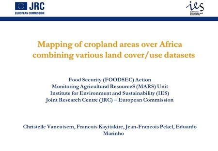 Mapping of cropland areas over Africa combining various land cover/use datasets Food Security (FOODSEC) Action Monitoring Agricultural ResourceS (MARS)