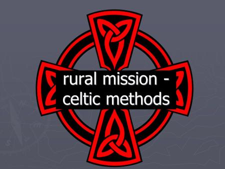 Rural mission - celtic methods. A typical small settlement Now ► Nine households ► 20 people ► Land ownership shared ► Manor house divided, plus small.